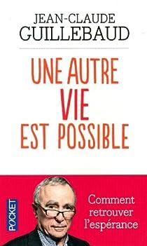 Une autre vie est possible par Guillebaud