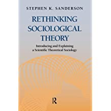 Rethinking Sociological Theory: Introducing and Explaining a Scientific Theoretical Sociology (Studies in Comparative Social Science) by Stephen K. Sanderson (2013-12-02)