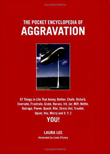 Download The Pocket Encyclopedia of Aggravation: 101 Things that Annoy, Bother, Chafe, Disturb, Enervate, Frustrate, Grate, Harass, Irk, Jar, Mife, Nettle, ... Trouble, Upset, Vex, Worry and X,Y Z You! pdf epub