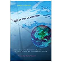 GIS in the Classroom: Using Geographic Information Systems in Social Studies and Environmental Science