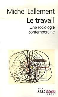 Le travail : Une sociologie contemporaine par Michel Lallement