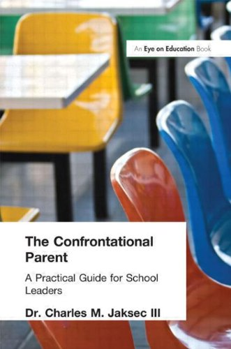 Confrontational Parent, The: Practical Guide for School Leaders