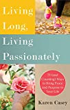 Living Long, Living Passionately: 75 (and Counting) Ways to Bring Peace and Purpose to Your Life