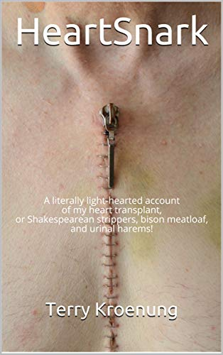 HeartSnark: A literally light-hearted account of my heart transplant, or Shakespearean strippers, bison meatloaf, and urinal harems! by [Kroenung, Terry]