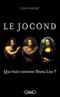 Le jocond - Qui était vraiment Mona Lisa ? par Sophie Herfort
