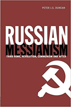 Russian Messianism: Third Rome, Revolution, Communism and After (Routledge Advances in European Politics) by Peter J. S. Duncan (2014-04-04)