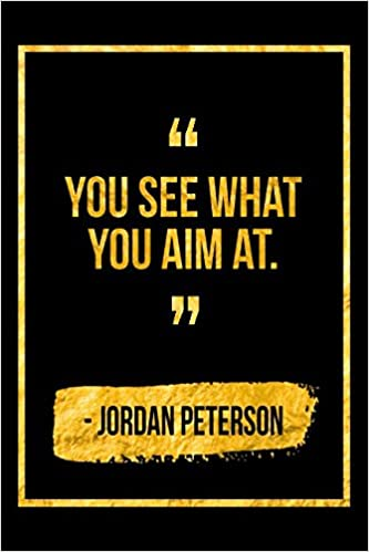 You See What You Aim At Black Jordan Peterson Quote Designer