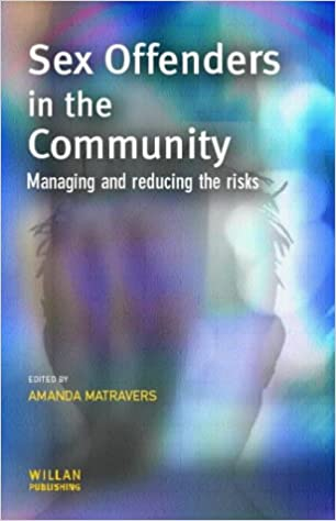 Sex Offenders in the Community: Managing and Reducing the Risks (Cambridge Criminal Justice Series)