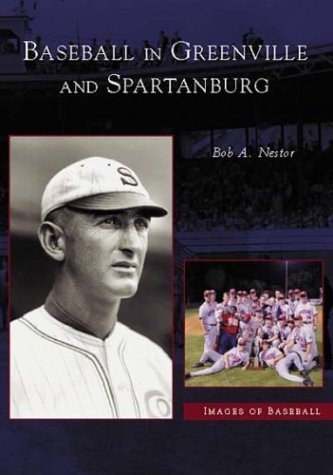 Baseball in Greenville and Spartanburg (SC) (Images of Baseball)