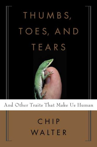 Read Online Thumbs, Toes, and Tears: And Other Traits That Make Us Human pdf epub