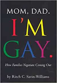Mom, Dad I'm Gay: How Families Negotiate Coming Out: Savin-Williams, Ritch C.: 9781557987419: Amazon.com: Books
