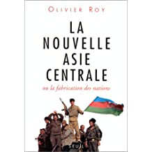 La nouvelle Asie centrale, ou, La fabrication des nations (French Edition)