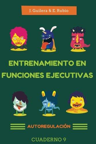 Entrenamiento en Funciones Ejecutivas. Autorregulación. Cuaderno 9.: Fichas para trabajar Funciones Ejecutivas. Autorregulación. Cuaderno 9. (Volume 9) (Spanish Edition)