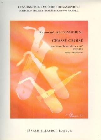 Partitions Classique Billaudot Alessandrini Raymond - Chasse-Croise - Saxophone Mi B Et Piano Saxophone