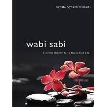 Wabi Sabi: Timeless Wisdom for a Stress-Free Life by Agneta Nyholm Winqvist (2015-01-06)