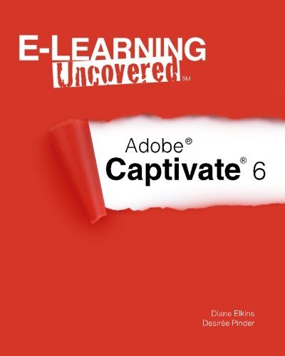 E-Learning Uncovered: Adobe Captivate 6 by Diane Elkins (2012-09-01)