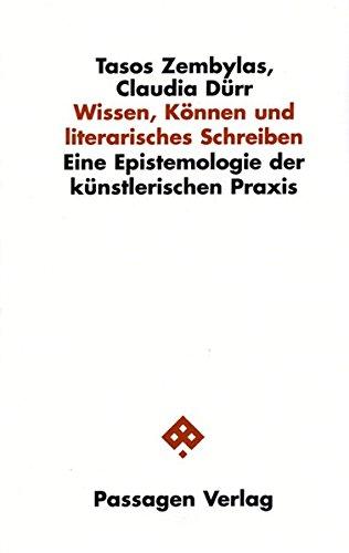 Wissen, Können und literarisches Schreiben: Eine Epistemologie der künstlerischen Praxis (Passagen Philosophie)