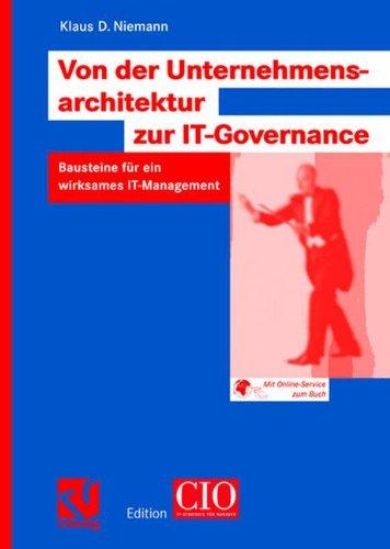 Von der Unternehmensarchitektur zur IT-Governance. Bausteine für ein wirksames IT-Management.