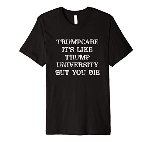 Trumpcare Is Like Trump Uni But U Die T-shirt Halloween Chri ()