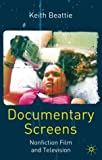 Documentary Screens: Nonfiction Film and Television by Dr Keith Beattie (16-Apr-2004) Paperback