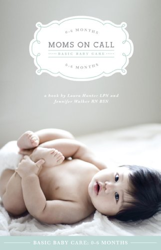 Moms On Call Basic Baby Care: 0-6 Months: (Updated and Revised 2017) (Moms On Call Parenting Books) cover