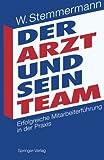 Der Arzt und Sein Team : Erfolgreiche Mitarbeiterführung in der Praxis, , 354057185X