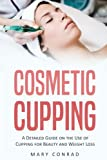 Cosmetic Cupping: A Detailed Guide on the Use of Cupping for Beauty and Weight Loss