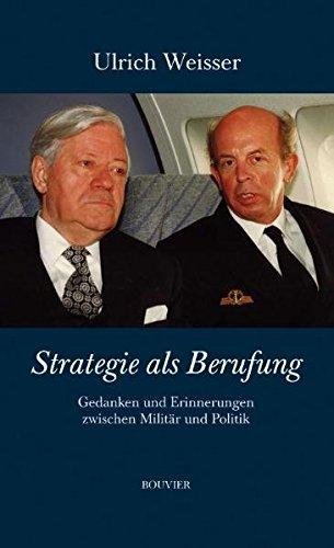 Strategie als Berufung: Gedanken und Erinnerungen zwischen Militär und Politik
