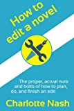 How to edit a novel: The proper, actual nuts-and-bolts of how to plan, do, and finish an edit by  Charlotte Nash in stock, buy online here