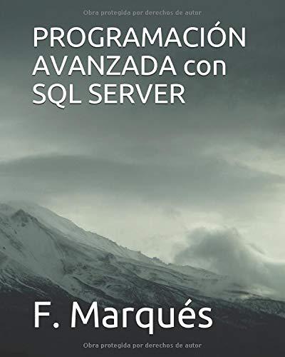 PROGRAMACIÓN AVANZADA con SQL SERVER Tapa blanda – 2 ago 2018 F. Marqués Independently published 1718029926