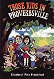 Those Kids in Proverbsville, Elizabeth Rice Handford, 087398823X