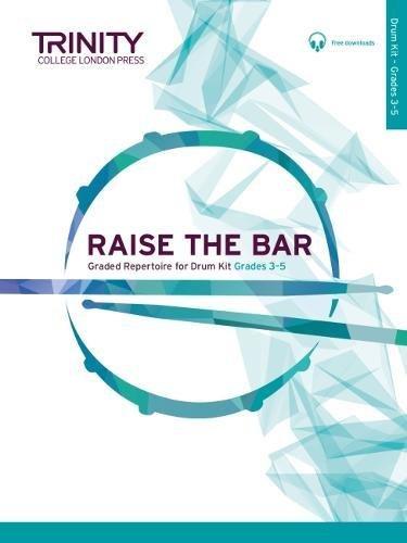 Raise the Bar Drum Kit Grades 3 5 (Trinity Rock & Pop 2018)