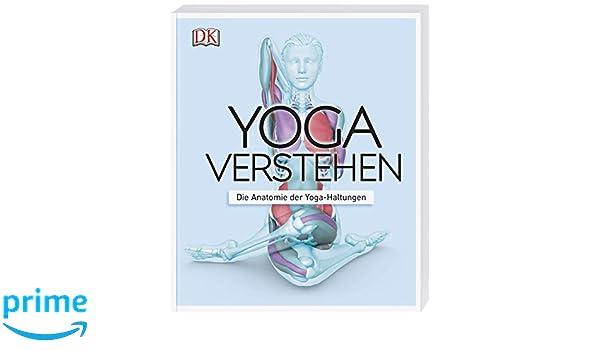 Yoga verstehen: Die Anatomie der Yoga-Haltungen: Amazon.es ...