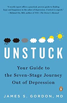 Unstuck: Your Guide to the Seven-Stage Journey Out of Depression by [Gordon M.D., James S.]
