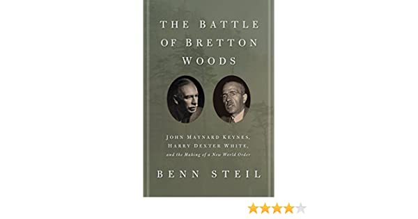 The Battle of Bretton Woods: John Maynard Keynes, Harry Dexter White, and the Making of a New World Order (Council on Foreign Relations Books ...