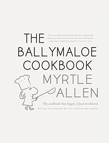 The Ballymaloe Cookbook, revised and updated 50-year anniversary edition: Classic recipes from Myrtle Allen's award-winning restaurant at Ballymaloe House by Myrtle Allen