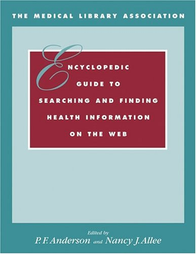 The Medical Library Association Encyclopedic Guide to Searching and Finding Health Information on the Web (Book & CD-Rom)