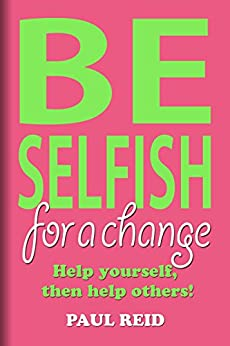 Be Selfish: For A Change by [Reid, Paul]