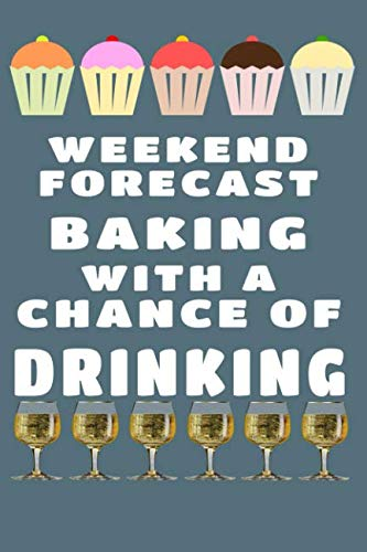Weekend Forecast Baking With A Chance Of Drinking: 6x9 110 page lined notebook great for taking notes