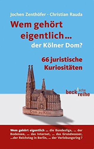 Wem gehört eigentlich... der Kölner Dom?: 66 juristische Kuriositäten