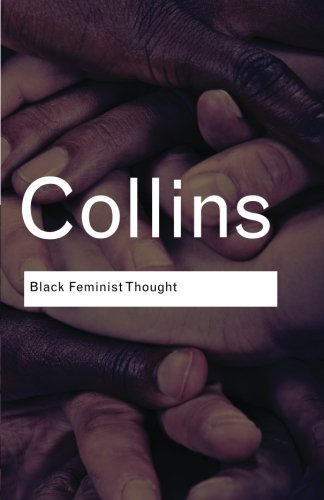 Books : Black Feminist Thought: Knowledge, Consciousness, and the Politics of Empowerment (Routledge Classics) (Volume 138)