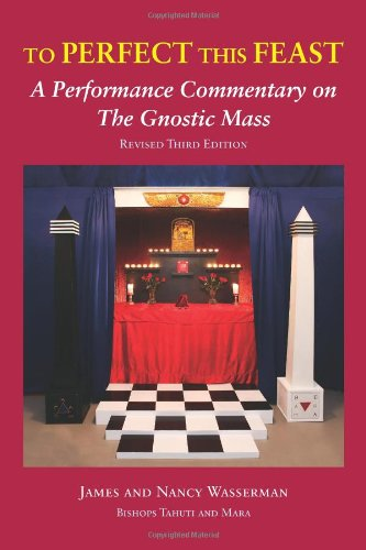 To Perfect this Feast: A Performance Commentary on the Gnostic Mass (Revised 3rd Edition) Text fb2 ebook