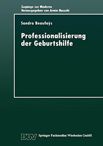 Professionalisierung der Geburtshilfe: Machtverhältnisse im Gesellschaftlichen Modernisierungsprozeß (Zugänge zur Moderne)
