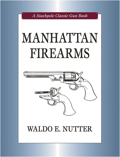 Manhattan Firearms (Stackpole Classic Gun Books)