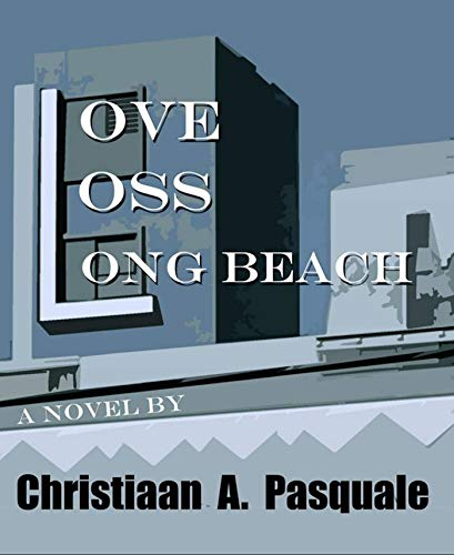 Love, Loss, Long Beach by [Pasquale, Christiaan A.]