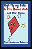 High Flying Tales - a Kite Named Jack, Toni Anderson, 1499524498