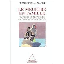 MEURTRE EN FAMILLE (LE) : PARRICIDE ET INFANMTICIDE EN CHINE XVIIIÈME ET XIXÈME SIÈCLE