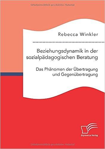Book Beziehungsdynamik in der sozialpädagogischen Beratung: Das Phänomen der Übertragung und Gegenübertragung