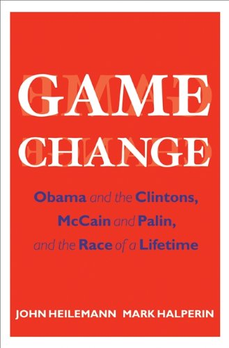 Search : Game Change: Obama and the Clintons, McCain and Palin, and the Race of a Lifetime