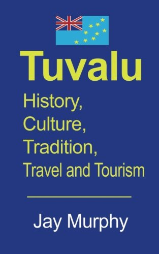 Tuvalu: History, Culture, Tradition, Travel and Tourism